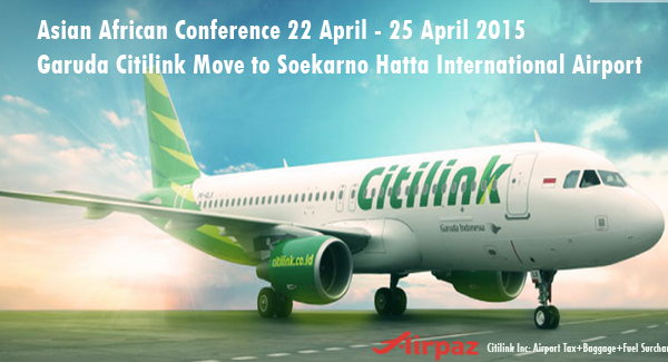 Asian African Conference 2015 Citilink Move to Soekarno Hatta International Airport