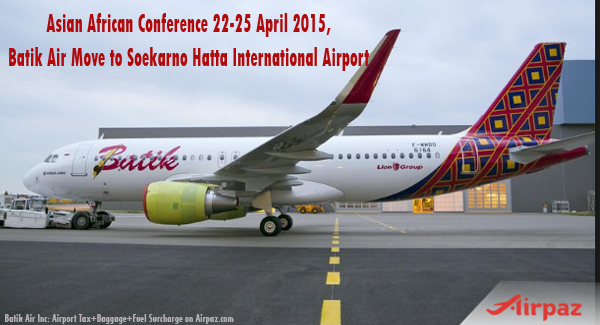 Asian African Conference 22-25 April 2015  Batik Air Move to Soekarno Hatta Intl Airport