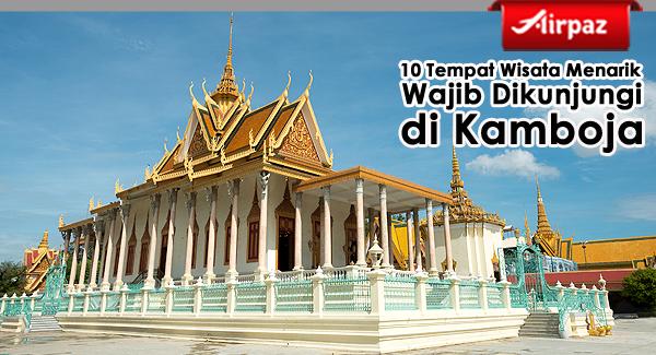 10 Tempat Wisata Menarik Wajib Dikunjungi di Kamboja