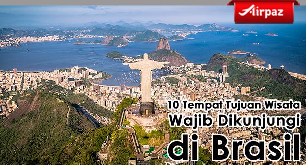 10 Tempat Tujuan Wisata Wajib Dikunjungi Di Brasil