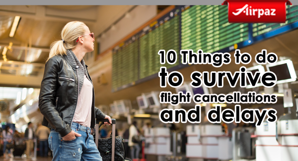 10 things to do to survive flight cancellation and delays copy