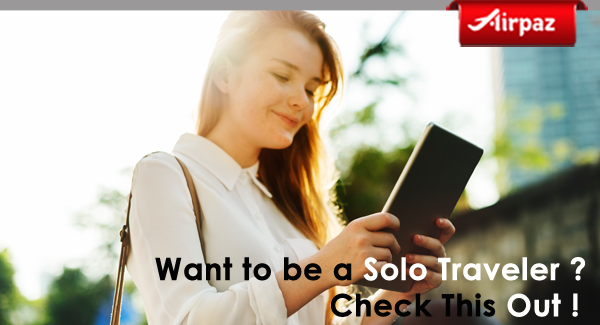 Want to be a Solo Traveler ? Check This Out !