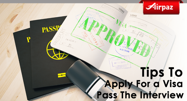 Tips to apply for a visa and pass the interview