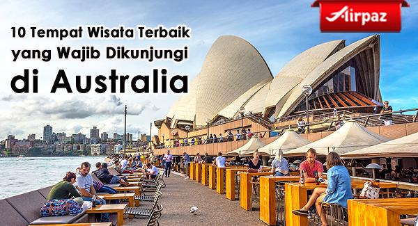 10 Tempat Wisata Terbaik Yang Wajib Dikunjungi Di Australia