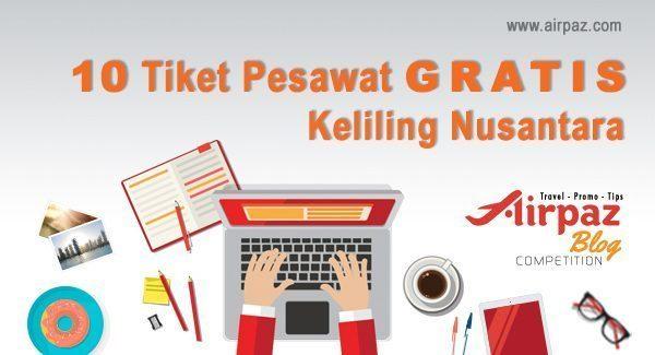 Airpaz Blog Competition 10 Tiket Pesawat Gratis Keliling Nusantara
