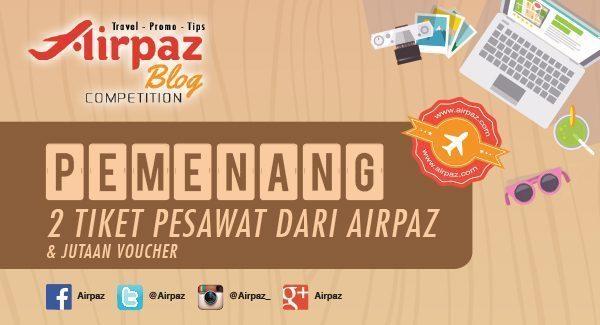Pengumuman Pemenang Lomba Menulis Hadiah 10 Tiket Pesawat Gratis Keliling Nusantara dari Airpaz